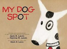 My Dog Spot by Jack E. Levin and Norma R. Levin (2016, Picture Book)