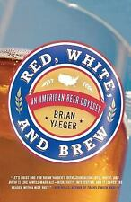 Red, White, and Brew : An American Beer Odyssey by Brian Yaeger (2008,...