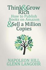 Think and Grow Rich: How to Publish Books on Amazon and Sell a Million Copies...