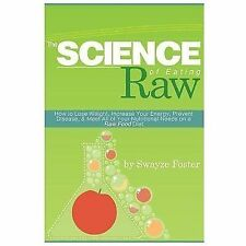 The Science of Eating Raw: How to Lose Weight, Increase Your Energy, Prevent Dis