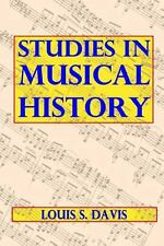 Studies in Musical History by Louis Davis (2013, Paperback)