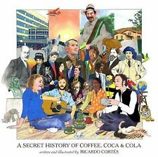 The Secret History of Coffee, Coca and Cola by Ricardo Cortes (2012, Hardcover)