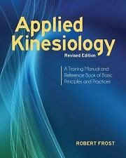 Applied Kinesiology, Revised Edition: A Training Manual and Reference Book of Ba