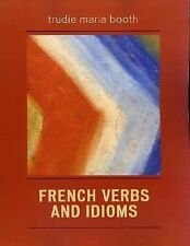 French Verbs and Idioms by Trudie Maria Booth (2005, Paperback)