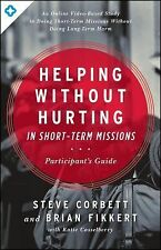 Helping Without Hurting in Short-Term Missions : Participant's Guide by Steve...