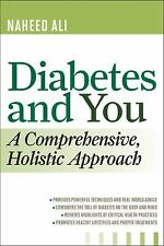 Diabetes and You : A Comprehensive, Holistic Approach by Naheed Ali (Paperback)