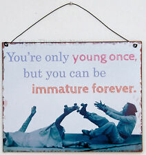 Retro Metal Sign You're Only Young Once But Can Be Immature Forever' Vintage Fun