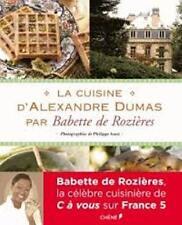 LA CUISINE D'ALEXANDRE DUMAS - BABETTE DE ROZIERES