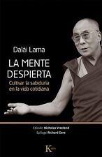 La Mente Despierta : Cultivar la Sabiduría en la Vida Cotidiana by Dalai Lama...