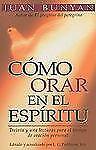 Cómo Orar en el Espíritu : Treinta y una Lecturas para el Tiempo de Oracion...