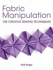 Fabric Manipulation: 150 Creative Sewing Techniques, , New Condition
