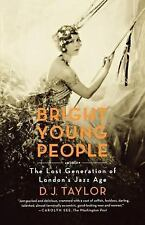 Bright Young People : The Lost Generation of London's Jazz Age by D. J....
