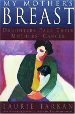 My Mother's Breast: Daughters Face Their Mothers' Cancer by Tarkan, Laurie