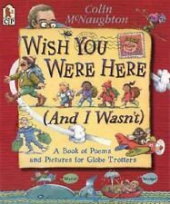 Wish You Were Here (and I Wasn't) : A Book of Poems and Pictures for Globe...