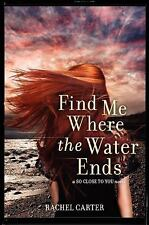 Find Me Where the Water Ends (So Close to You Trilogy)