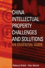 China Intellectual Property - Challenges and Solutions: An Essential Business Gu