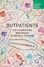 Outpatients: The Astonishing New World of Medical Tourism by Issenberg, Sasha