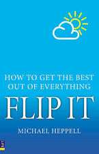 Flip it: How to Get the Best Out of Everything by Michael Heppell (Paperback)