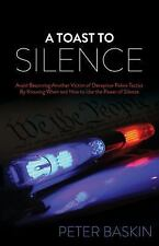 A Toast to Silence : Avoid Becoming Another Victim of Deceptive Police...