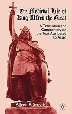The Medieval Life of King Alfred the Great : A Translation and Commentary on...