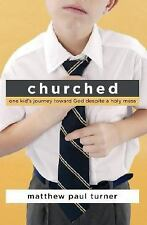 Churched One Kid's Journey Toward God Despite a Holy Mess Matthew Paul Turner
