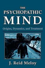 The Psychopathic Mind: Origins, Dynamics, and Treatment, J. Reid Meloy, Good Boo