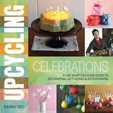 Upcycling Celebrations: A Use-What-You-Have Guide to Decorating, Gift-Giving & E