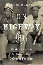 On Highway 61: Music, Race, and the Evolution of Cultural Freedom, McNally, Denn