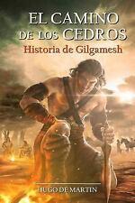 El Camino de Los Cedros : Historia de Gilgamesh by Hugo Martin (2015, Paperback)