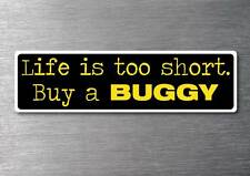 Lifes to short buy a Buggy sticker quality 7yr vinyl water & fade proof vw