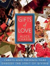 Gifts of Love : Crafts and Presents That Embody the Spirit of Giving by Alice...