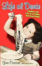 Life Al Dente : Laughter and Love in an Italian-American Family by Gina...