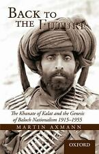 Back to the Future: The Khanate of Kalat and the Genesis of Baluch Nationalism 1