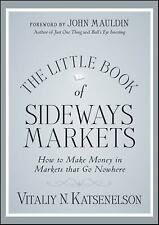 The Little Book of Sideways Markets: How to Make Money in Markets that Go Nowher