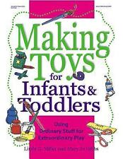 Making Toys for Infants and Toddlers: Using Ordinary Stuff for Extraordinary Pla