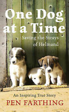 Pen Farthing One Dog at a Time: Saving the Strays of Helmand - An Inspiring True