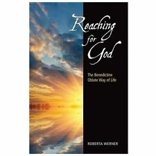 Reaching for God : The Benedictine Oblate Way of Life by Roberta Werner...