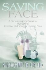 Saving Face : A Dermatologist's Guide to Maintaining a Healthier and Younger...