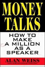 Money Talks : How to Make a Million as a Speaker by Alan Weiss (1997, Hardcover)