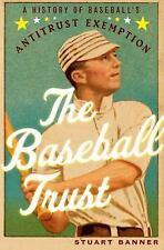 The Baseball Trust: A History of Baseball's Antitrust Exemption, Banner, Stuart,