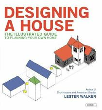 Designing a House : An Illustrated Guide to Planning Your Own Home by Lester...