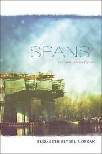 Spans : New and Selected Poems by Elizabeth Seydel Morgan (2014, Paperback)