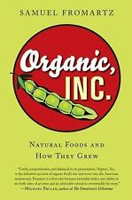 Organic, Inc.: Natural Foods and How They Grew by Fromartz, Samuel