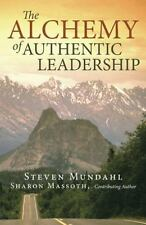 The Alchemy of Authentic Leadership by Steven Mundahl (2013, Hardcover)