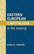 Eastern European Capitalism in the Making, Elena A. Iankova, Very Good