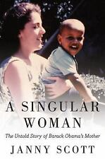 A Singular Woman : The Untold Story of Barack Obama's Mother by Janny Scott...