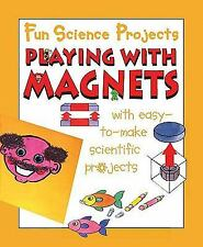 Playing with Magnets (Fun Science Projects)-ExLibrary