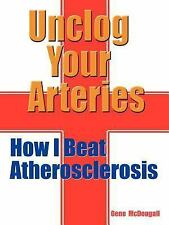 Unclog Your Arteries: How I Beat Atherosclerosis by McDougall, Gene