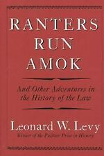 Ranters Run Amok: And Other Adventures in the History of the Law Levy, Leonard