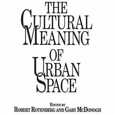 The Cultural Meaning of Urban Space by Gary McDonogh and Robert Rotenberg...